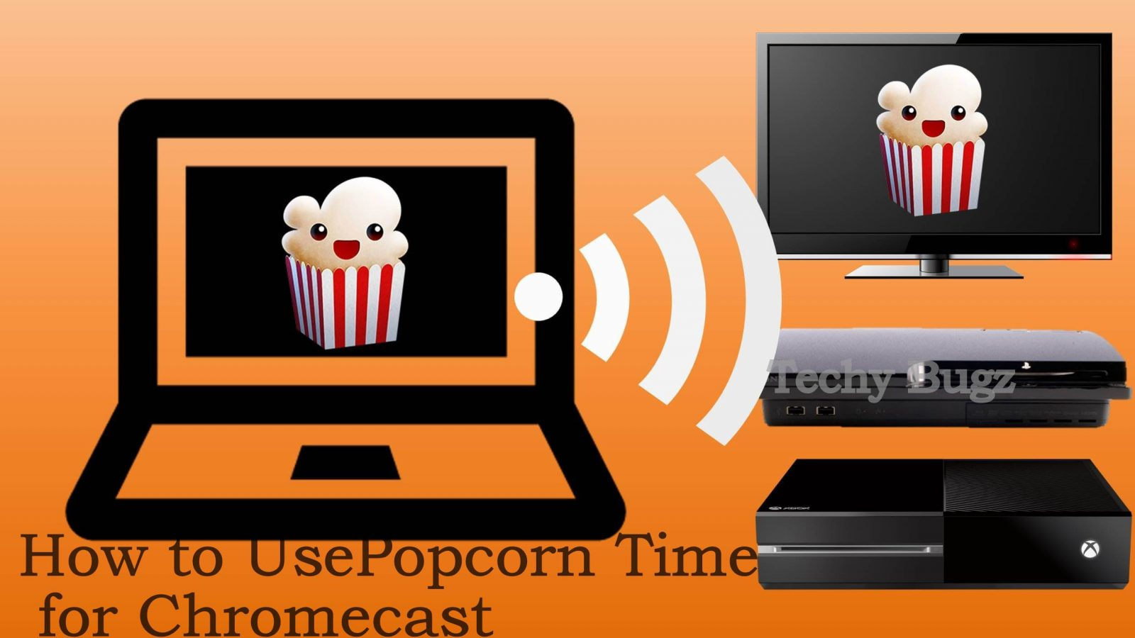 How to Use Popcorn Time for Chromecast - Techy Bugz