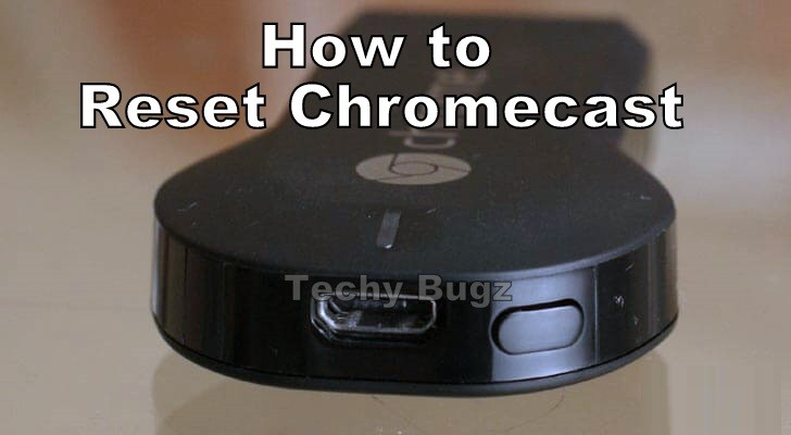 How to Reboot or Factory Reset Chromecast Dongle - Techy Bugz