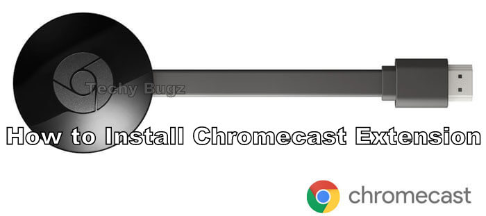 How to Install Chromecast Extension On Google Chrome - Techy