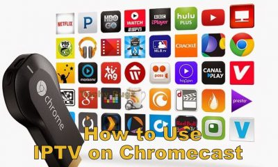 IPTV on Chromecast | How to Setup and Use IPTV on Google Chromecast?