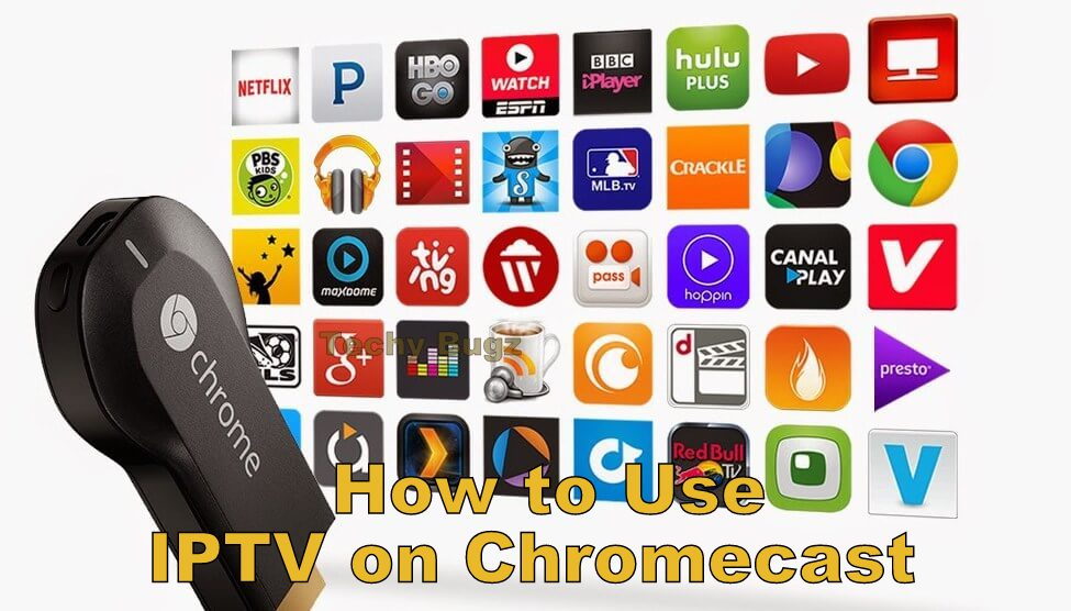 IPTV on Chromecast | How to Setup and Use IPTV on Google Chromecast