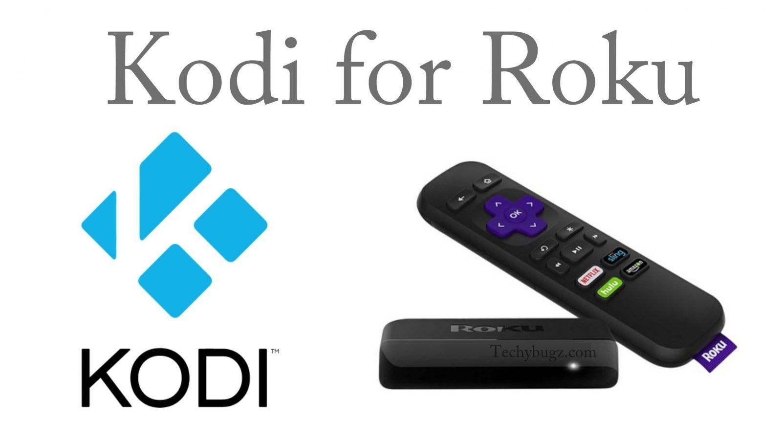 How to Download and Setup Kodi for Roku? - Techy Bugz