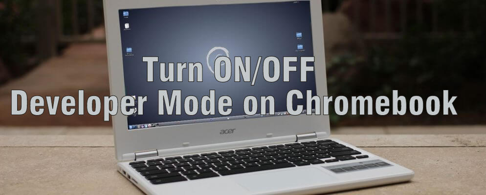 How to Turn ON/OFF Developer Mode on Chromebook? - Techy Bugz